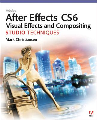 Adobe After Effects Cs6 Visual Effects and Compositing Studio Techniques By Christiansen, Mark