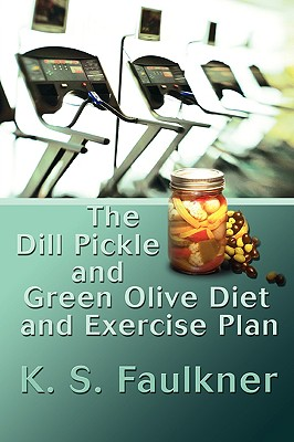 iUniverse The Dill Pickle and Green Olive Diet and Exercise Plan by Faulkner, K. S. [Paperback] at Sears.com